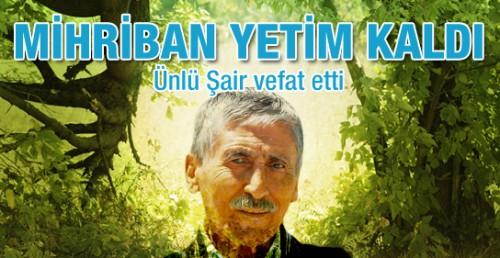 MİHRİBAN YETİM KALDI: Usta şair vefat etti..