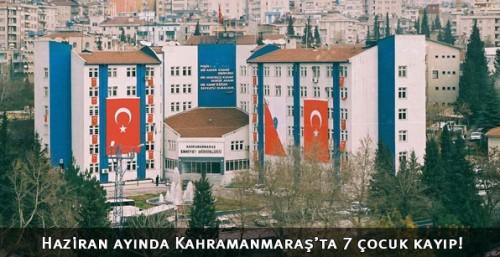 Kahramanmaraş'ta 1 ayda 7 çocuk kayboldu!..