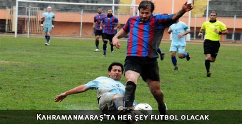Kahramanmaraş'ta her şey futbol olacak...