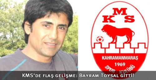 KMS'de flaş gelişme; Bayram Toysal gitti!..