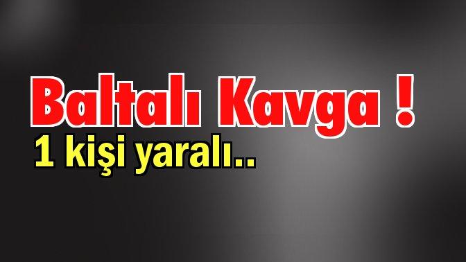 Osmaniye'de baltalı kavga: 1 yaralı