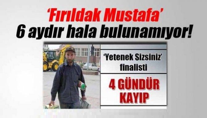 'Fırıldak Mustafa' 6 aydır kayıp!