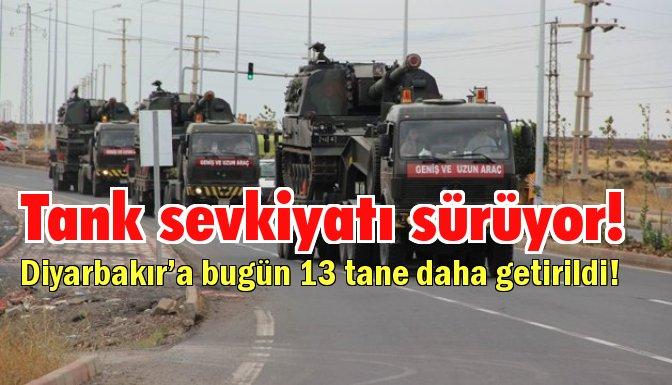 Diyarbakır'a tank sevkiyatı sürüyor!
