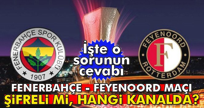 Fenerbahçe-Feyenoord maçı şifreli mi, hangi kanalda?!