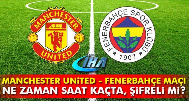M. United-Fenerbahçe maçı ne zaman, hangi kanalda?