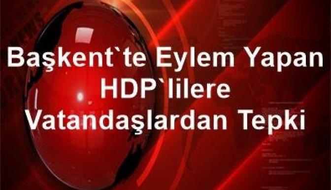 Başkent'te eylem yapan HDP'lilere vatandaşlardan tepki!