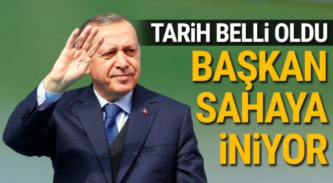 Başkan Erdoğan sahaya iniyor