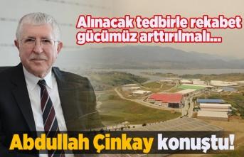 Abdullah Çinkay: 'Alınacak tedbirle rekabet gücümüz arttırılmalı'...