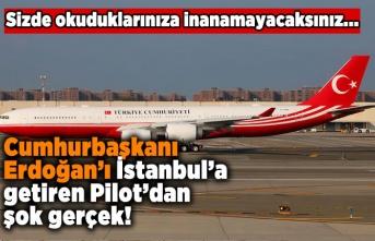Cumhurbaşkanı Erdoğan'ı İstanbul'a getiren Pilot'dan şok gelişme!