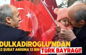 Dulkadiroğlu'ndan 12 Şubat anısına 12 bin Türk bayrağı!