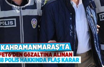 FETÖ'den gözaltına alınan 18 polis hakkında flaş karar!