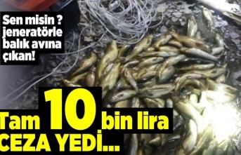 Kahramanmaraş'ta jeneratörle balık avına çıktı!