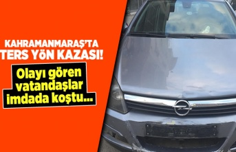 Kahramanmaraş'ta ters yön kazası!