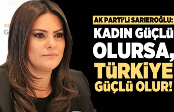 """AK Parti'li Sarıeroğlu: """"Kadın güçlü olursa Türkiye güçlü olur"""""""