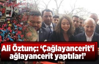 Ali Öztunç: 'Çağlayancerit'i  ağlayancerit yaptılar'