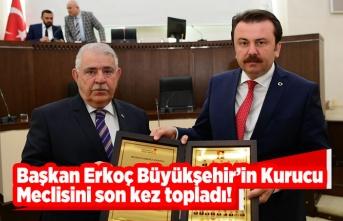 Başkan Erkoç Büyükşehir'in kurucu meclisini son kez topladı