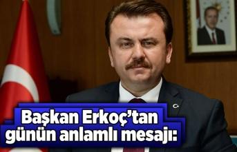 Başkan Erkoç'tan Günün anlamlı mesajı:
