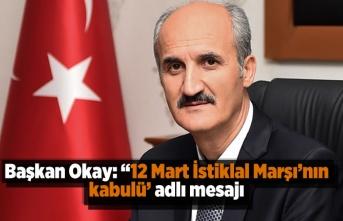 Başkan Okay'dan: '12 Mart İstiklal Marşı'nın kabulü' günü anlamlı mesajı...