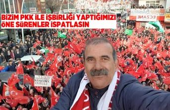 BİZİM PKK İLE İŞBİRLİĞİ YAPTIĞIMIZI  ÖNE SÜRENLER İSPATLASIN