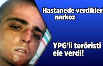 Hastanede verilen narkoz YPG'li teröristi ele verdi!