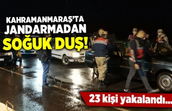 Kahramanmaraş'ta jandarmadan soğuk duş! 23 kişi...