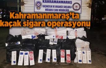 Kahramanmaraş'ta kaçak sigara operasyonu!