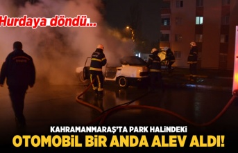 Kahramanmaraş'ta park halindeki araba birden alev aldı!