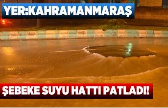 Kahramanmaraş'ta şebeke suyu hattı patladı!