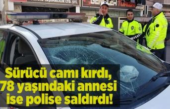 Sürücü camı kırdı, 78 yaşındaki annesi ise polise saldırdı!