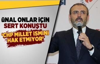 Ünal onlar için sert konuştu! 'CHP millet ismini hak etmiyor'