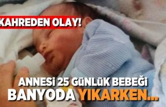 25 Günlük bebeği annesi banyoda yıkarken... Kahreden olay!