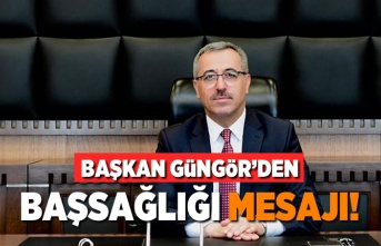 Başkan Güngör'den başsağlığı mesajı!