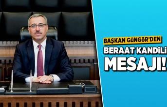 Başkan Güngör'den Beraat Kandili mesajı!