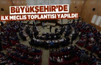 Büyükşehir'de ilk Meclis Toplantısı yapıldı!