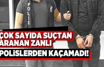 Çok sayıda suçta aranan zanlı polislerden kaçamadı!