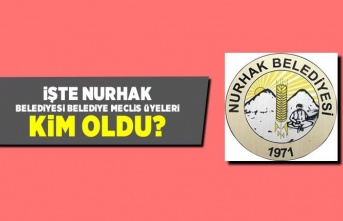 İşte Nurhak Belediyesi Belediye Meclis Üyeleri kim oldu?