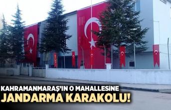 Kahramanmaraş'ın o mahallesine jandarma karakolu