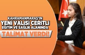 Kahramanmaraş'ın yeni Valisi Ceritli eğitim ve sağlık alanında talimat verdi!