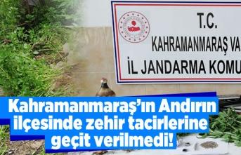 Kahramanmaraş'ın Andırın ilçesinde zehir tacirlerine geçit verilmedi!