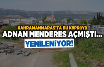 Kahramanmaraş'ta bu köprüyü Adnan Menderes açmıştı... Yenileniyor!