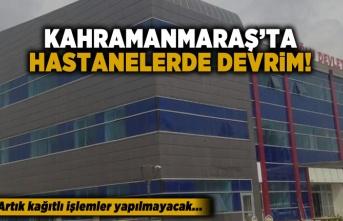 Kahramanmaraş'ta hastanelerde devrim!