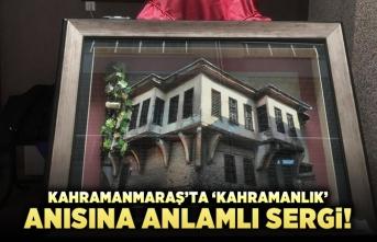 Kahramanmaraş'ta 'Kahramanlık' anısına anlamlı sergi!