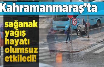 Kahramanmaraş'ta sağanak yağış hayatı olumsuz etkiledi!