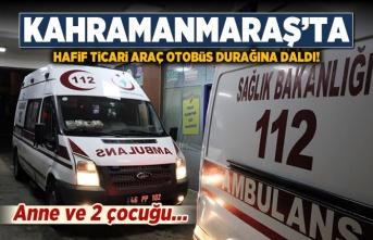 Kahramanmaraş'ta şok kaza! Otomobil durağa girdi, anne ve 2 çocuğu...