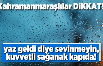 Kahramanmaraşlılar dikkat! yaz geldi diye sevinmeyin sağanak yağış kapıda!