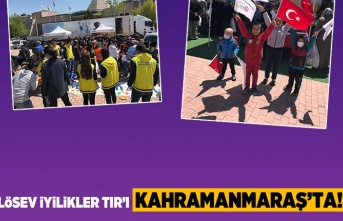 LÖSEV İyilikler TIR'ı Kahramanmaraş'ta!