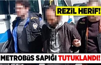 Metrobüs sapığı tutuklandı!