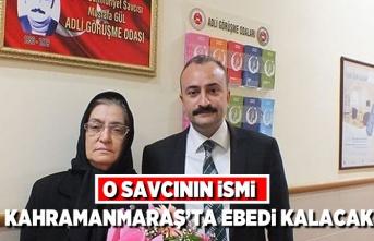 O savcının ismi Kahramanmaraş'ta ebedi kalacak!