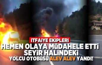 Seyir halindeki yolcu otobüsü alev alev yandı! İtfaiye ekipleri hemen olaya müdahale etti!