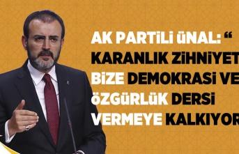 """AK PARTİLİ ÜNAL: """"  KARANLIK ZİHNİYET BİZE DEMOKRASİ VE ÖZGÜRLÜK DERSİ VERMEYE KALKIYOR"""